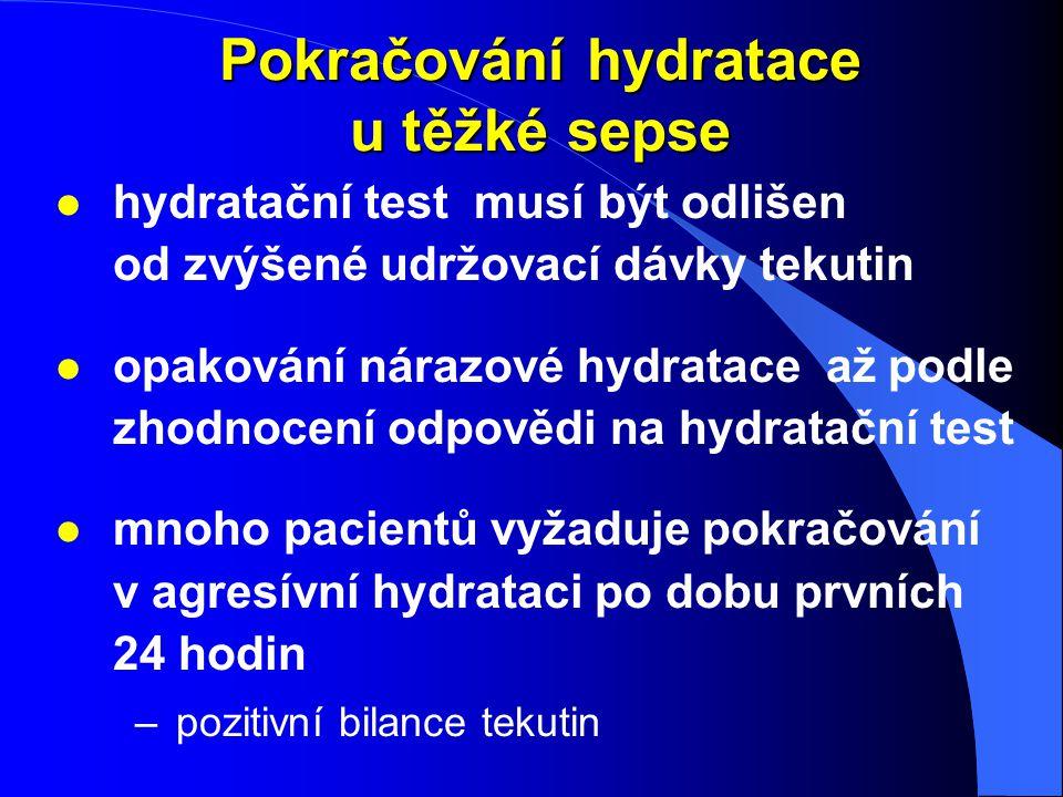 Pokračování hydratace u těžké sepse l hydratační test musí být odlišen od zvýšené udržovací dávky tekutin l opakování nárazové hydratace až podle zhod