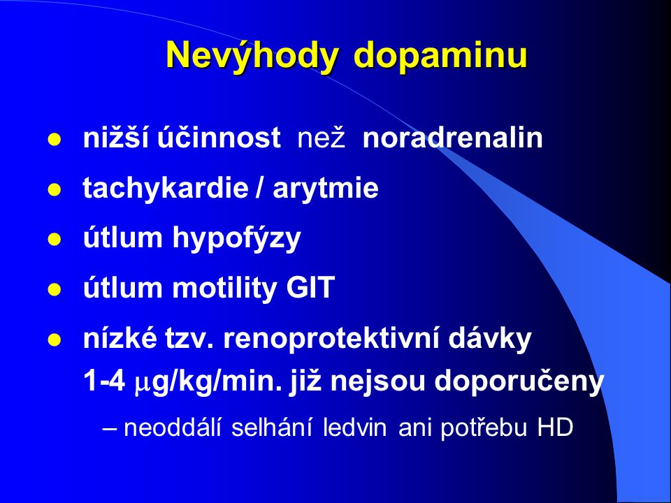 Nevýhody dopaminu l nižší účinnost než noradrenalin l tachykardie / arytmie l útlum hypofýzy l útlum motility GIT nízké tzv. renoprotektivní dávky 1-4