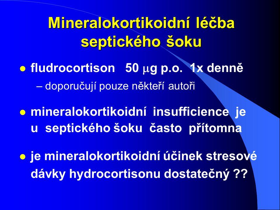 Mineralokortikoidní léčba septického šoku fludrocortison 50  g p.o. 1x denně –doporučují pouze někteří autoři l mineralokortikoidní insufficience je