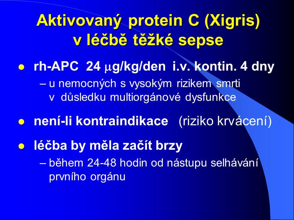Aktivovaný protein C (Xigris) v léčbě těžké sepse rh-APC 24  g/kg/den i.v. kontin. 4 dny –u nemocných s vysokým rizikem smrti v důsledku multiorgánov