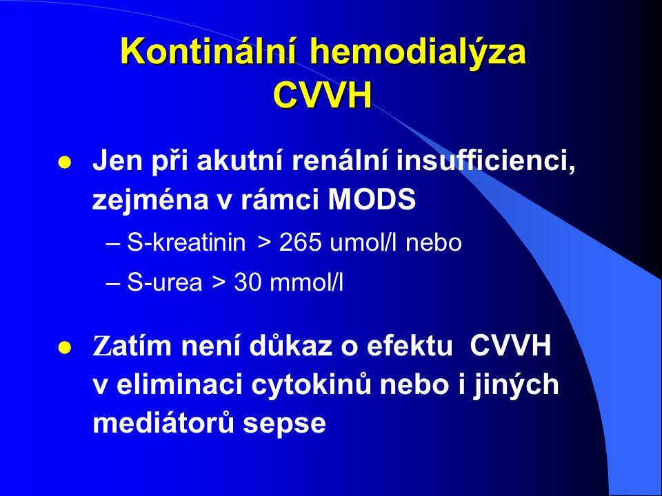 Kontinální hemodialýza CVVH l Jen při akutní renální insufficienci, zejména v rámci MODS –S-kreatinin > 265 umol/l nebo –S-urea > 30 mmol/l Z atím nen