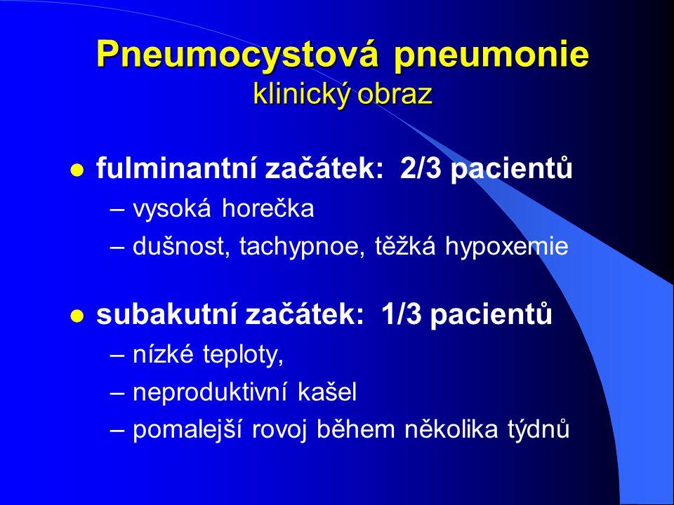 Pneumocystová pneumonie klinický obraz l fulminantní začátek: 2/3 pacientů –vysoká horečka –dušnost, tachypnoe, těžká hypoxemie l subakutní začátek: 1