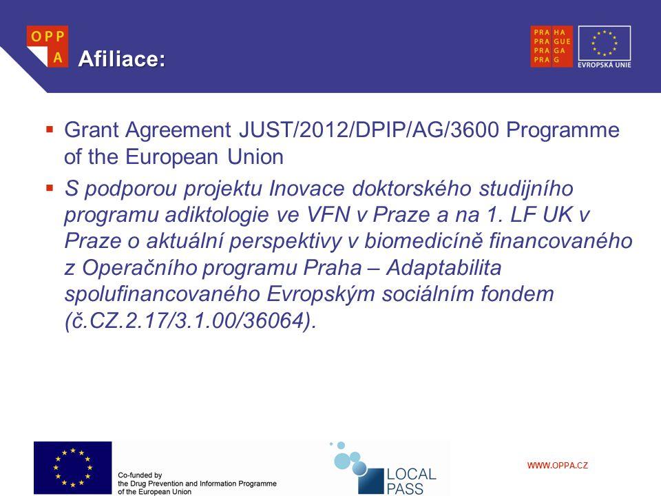 WWW.OPPA.CZ Afiliace:  Grant Agreement JUST/2012/DPIP/AG/3600 Programme of the European Union  S podporou projektu Inovace doktorského studijního programu adiktologie ve VFN v Praze a na 1.