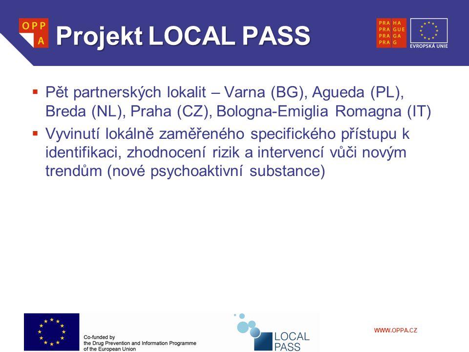 WWW.OPPA.CZ ProjektLOCALPASS Projekt LOCAL PASS  Pět partnerských lokalit – Varna (BG), Agueda (PL), Breda (NL), Praha (CZ), Bologna-Emiglia Romagna (IT)  Vyvinutí lokálně zaměřeného specifického přístupu k identifikaci, zhodnocení rizik a intervencí vůči novým trendům (nové psychoaktivní substance)