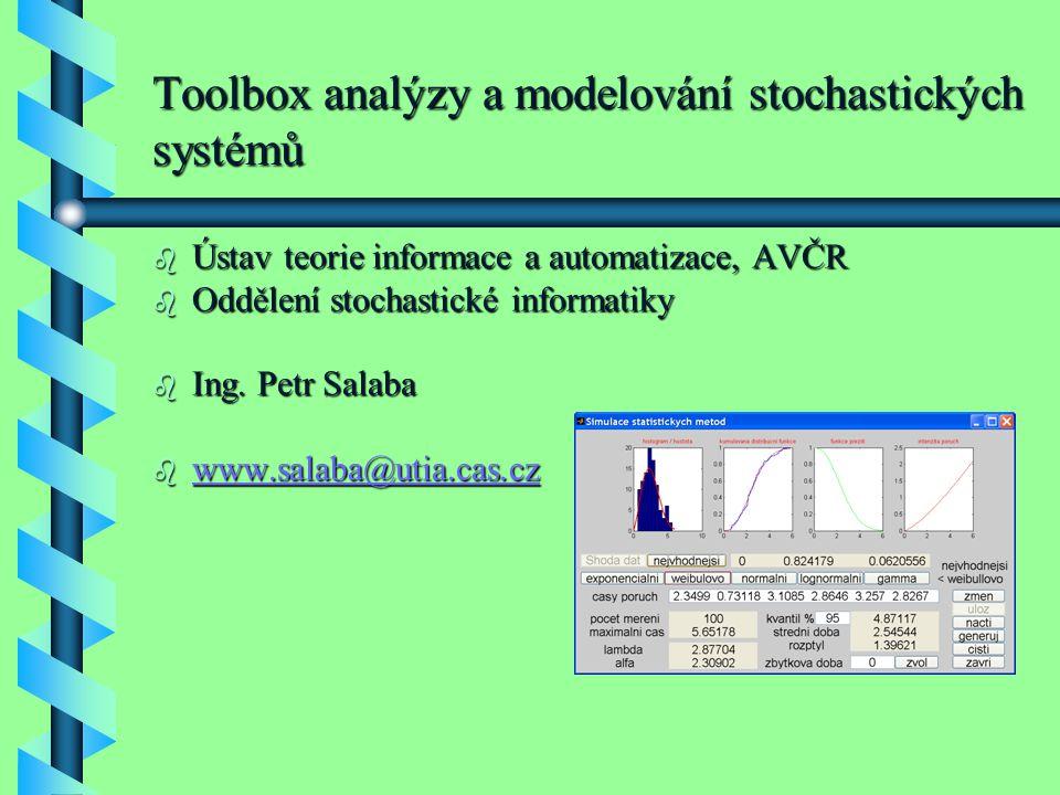 Toolbox analýzy a modelování stochastických systémů b Ústav teorie informace a automatizace, AVČR b Oddělení stochastické informatiky b Ing. Petr Sala
