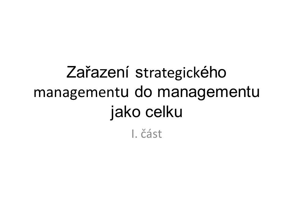 Zařazení s trategick ého management u do managementu jako celku I. část