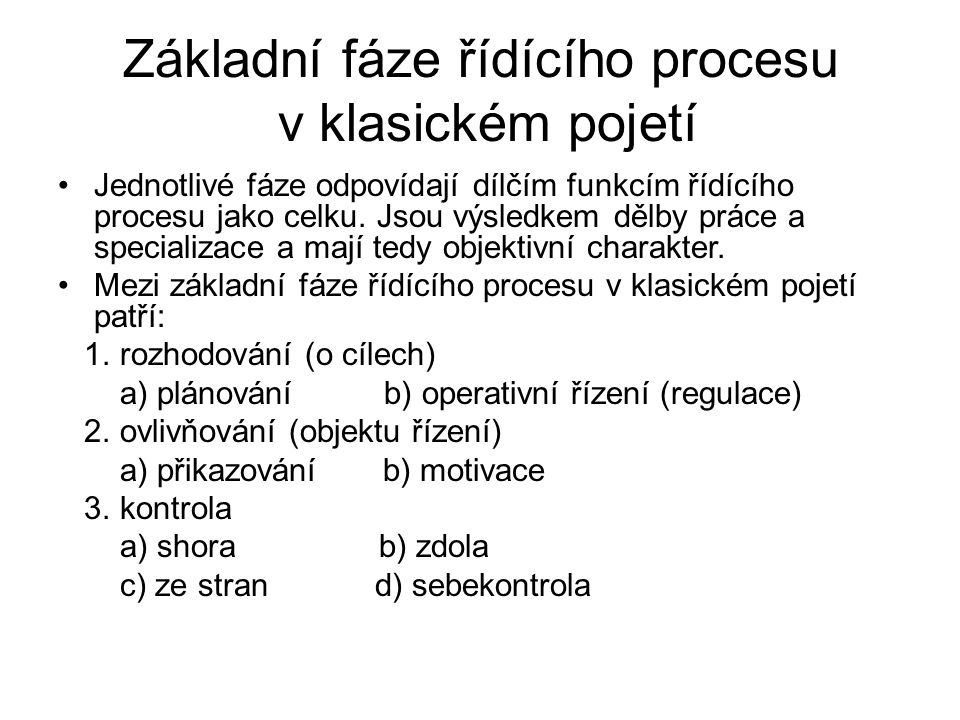 Základní fáze řídícího procesu v klasickém pojetí Jednotlivé fáze odpovídají dílčím funkcím řídícího procesu jako celku.