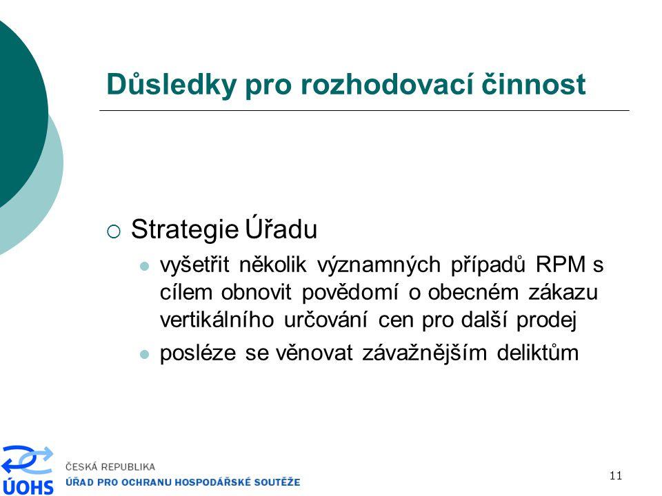11 Důsledky pro rozhodovací činnost  Strategie Úřadu vyšetřit několik významných případů RPM s cílem obnovit povědomí o obecném zákazu vertikálního u