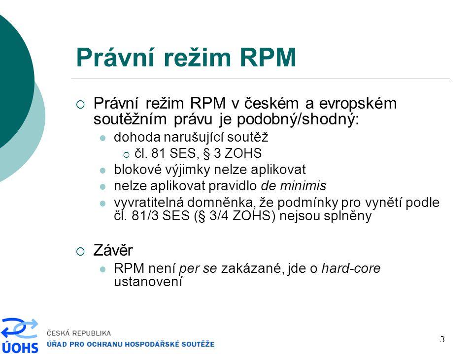 3 Právní režim RPM  Právní režim RPM v českém a evropském soutěžním právu je podobný/shodný: dohoda narušující soutěž  čl. 81 SES, § 3 ZOHS blokové