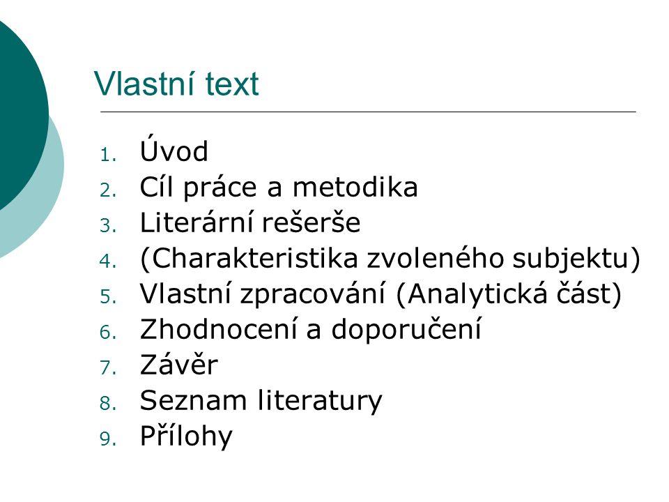 Vlastní text 1. Úvod 2. Cíl práce a metodika 3. Literární rešerše 4. (Charakteristika zvoleného subjektu) 5. Vlastní zpracování (Analytická část) 6. Z