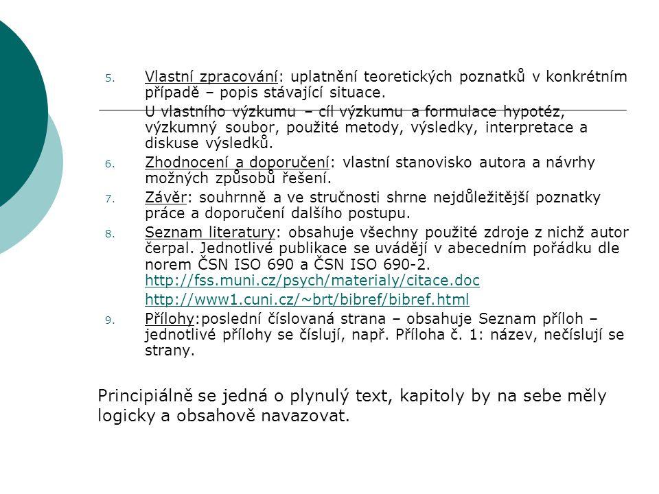 5. Vlastní zpracování: uplatnění teoretických poznatků v konkrétním případě – popis stávající situace. U vlastního výzkumu – cíl výzkumu a formulace h