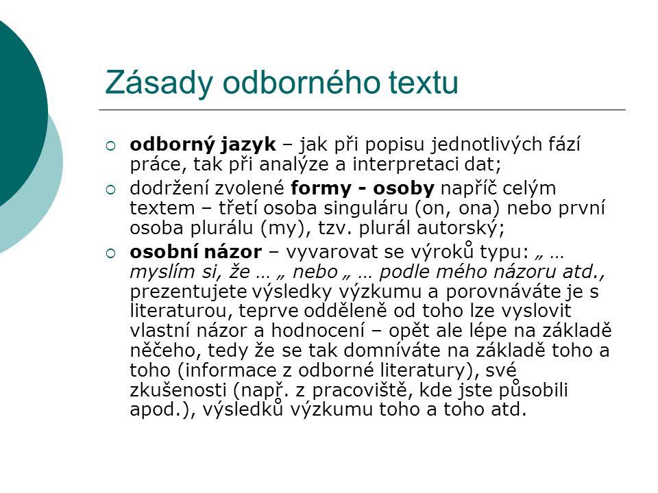 Zásady odborného textu  odborný jazyk – jak při popisu jednotlivých fází práce, tak při analýze a interpretaci dat;  dodržení zvolené formy - osoby