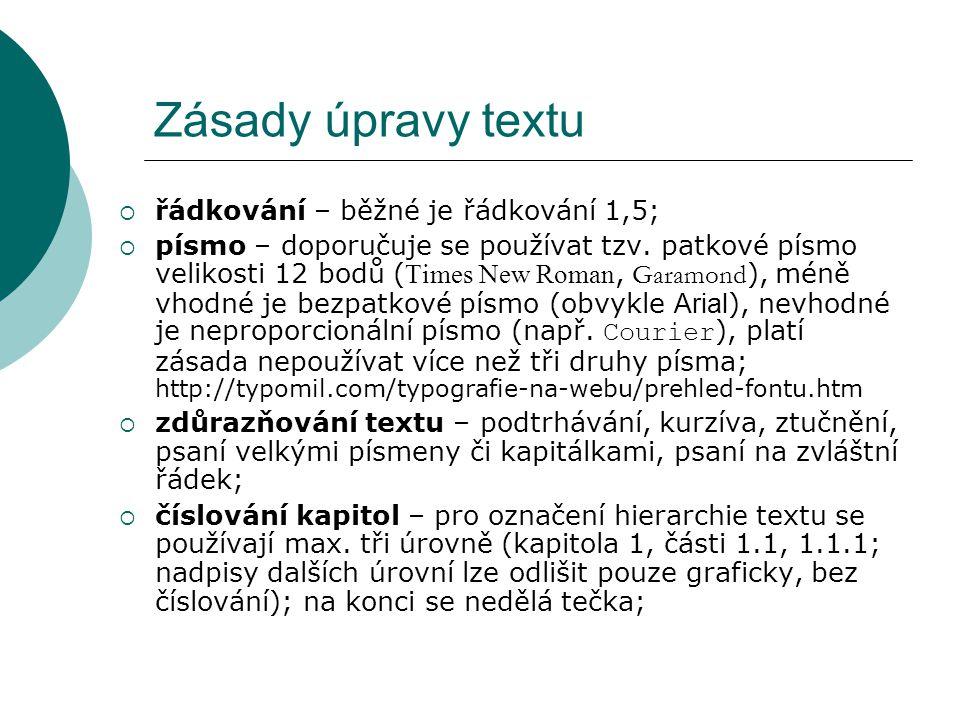 Zásady úpravy textu  řádkování – běžné je řádkování 1,5;  písmo – doporučuje se používat tzv. patkové písmo velikosti 12 bodů ( Times New Roman, Gar