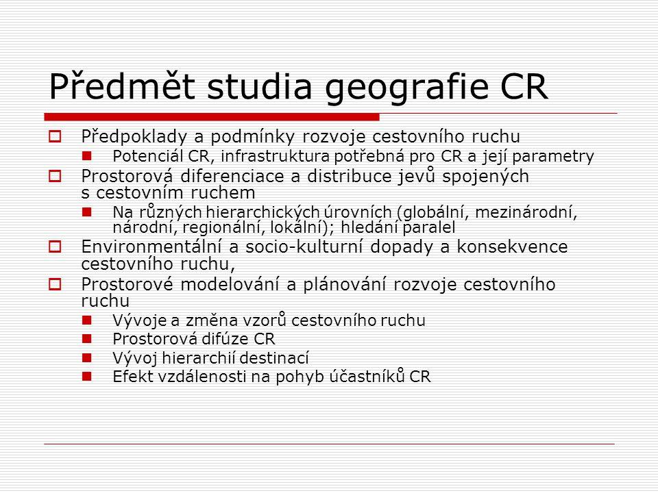Předmět studia geografie CR  Specifika středoevropského prostoru: Studium a hodnocení  Potenciálu CR,  Únosné kapacity území pro CR  Stability krajiny  Atraktivity krajiny pro CR  Krajinného rázu a estetických hodnot krajiny Rajonizace a klasifikace oblastí cestovního ruchu