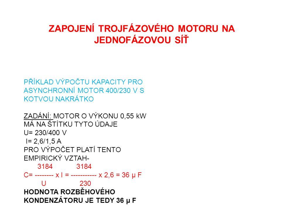 ZAPOJENÍ TROJFÁZOVÉHO MOTORU NA JEDNOFÁZOVOU SÍŤ PŘÍKLAD VÝPOČTU KAPACITY PRO ASYNCHRONNÍ MOTOR 400/230 V S KOTVOU NAKRÁTKO ZADÁNÍ: MOTOR O VÝKONU 0,5