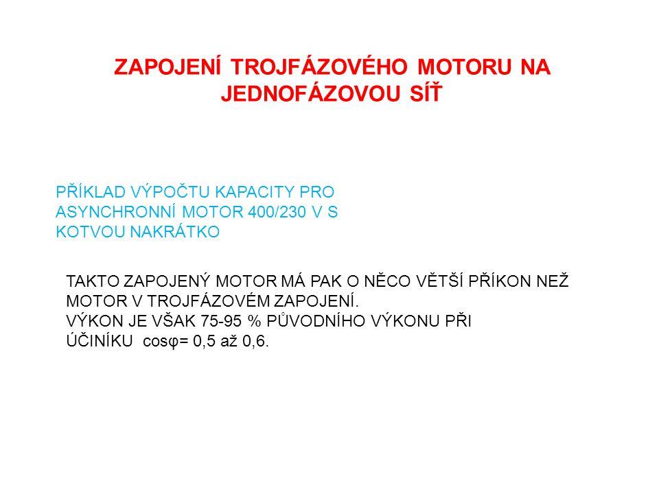 ZAPOJENÍ TROJFÁZOVÉHO MOTORU NA JEDNOFÁZOVOU SÍŤ PŘÍKLAD VÝPOČTU KAPACITY PRO ASYNCHRONNÍ MOTOR 400/230 V S KOTVOU NAKRÁTKO TAKTO ZAPOJENÝ MOTOR MÁ PA