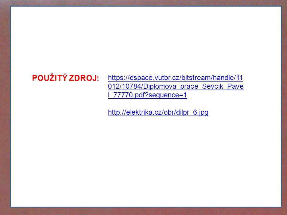 POUŽITÝ ZDROJ: https://dspace.vutbr.cz/bitstream/handle/11 012/10784/Diplomova_prace_Sevcik_Pave l_77770.pdf?sequence=1 http://elektrika.cz/obr/dilpr_
