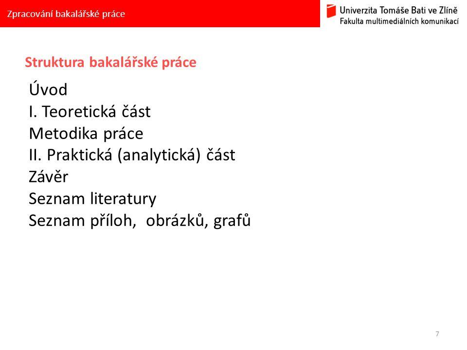 7 Zpracování bakalářské práce Struktura bakalářské práce Úvod I. Teoretická část Metodika práce II. Praktická (analytická) část Závěr Seznam literatur