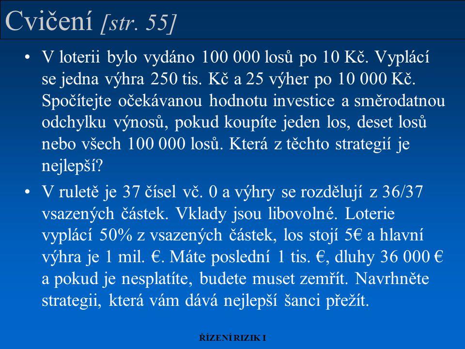 ŘÍZENÍ RIZIK I Cvičení [str. 55] V loterii bylo vydáno 100 000 losů po 10 Kč. Vyplácí se jedna výhra 250 tis. Kč a 25 výher po 10 000 Kč. Spočítejte o