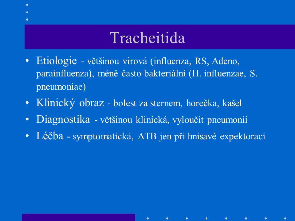 Tracheitida Etiologie - většinou virová (influenza, RS, Adeno, parainfluenza), méně často bakteriální (H.