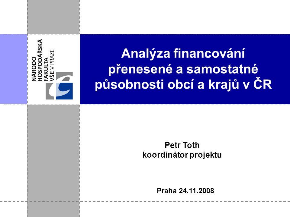 Analýza financování přenesené a samostatné působnosti obcí a krajů v ČR Praha 24.11.2008 Petr Toth koordinátor projektu