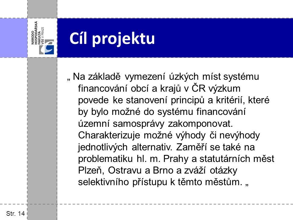 """Str. 14 """" Na základě vymezení úzkých míst systému financování obcí a krajů v ČR výzkum povede ke stanovení principů a kritérií, které by bylo možné do"""