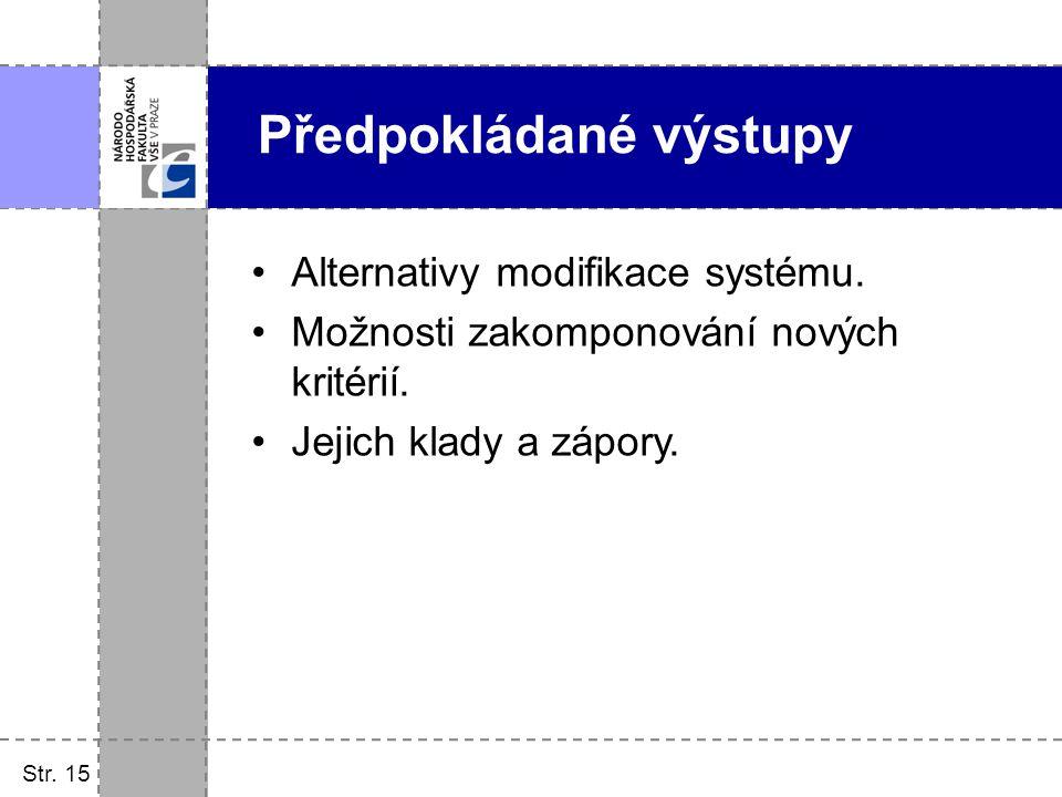 Alternativy modifikace systému. Možnosti zakomponování nových kritérií. Jejich klady a zápory. Str. 15 Předpokládané výstupy