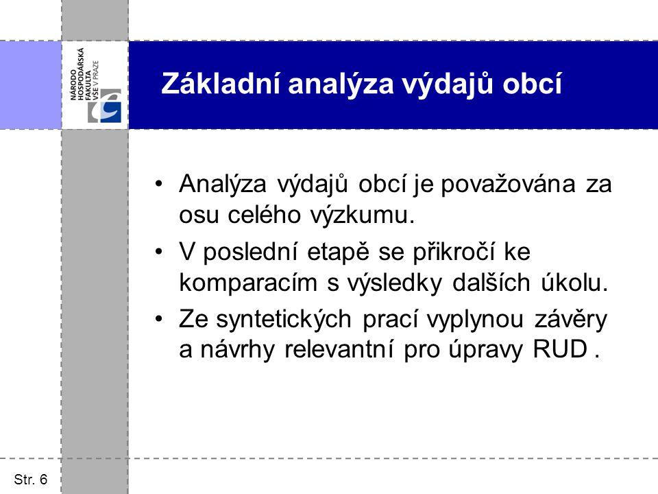 Str. 6 Základní analýza výdajů obcí Analýza výdajů obcí je považována za osu celého výzkumu. V poslední etapě se přikročí ke komparacím s výsledky dal
