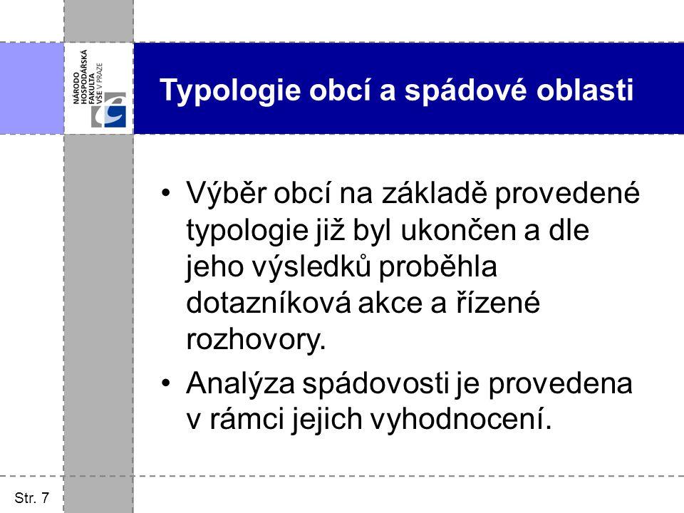 Str. 7 Typologie obcí a spádové oblasti Výběr obcí na základě provedené typologie již byl ukončen a dle jeho výsledků proběhla dotazníková akce a říze