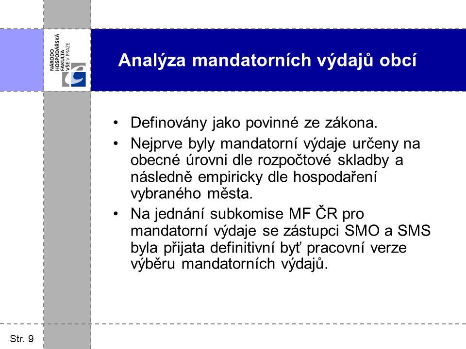 Str. 9 Analýza mandatorních výdajů obcí Definovány jako povinné ze zákona. Nejprve byly mandatorní výdaje určeny na obecné úrovni dle rozpočtové sklad