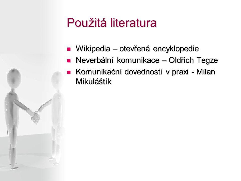 Použitá literatura Wikipedia – otevřená encyklopedie Wikipedia – otevřená encyklopedie Neverbální komunikace – Oldřich Tegze Neverbální komunikace – O