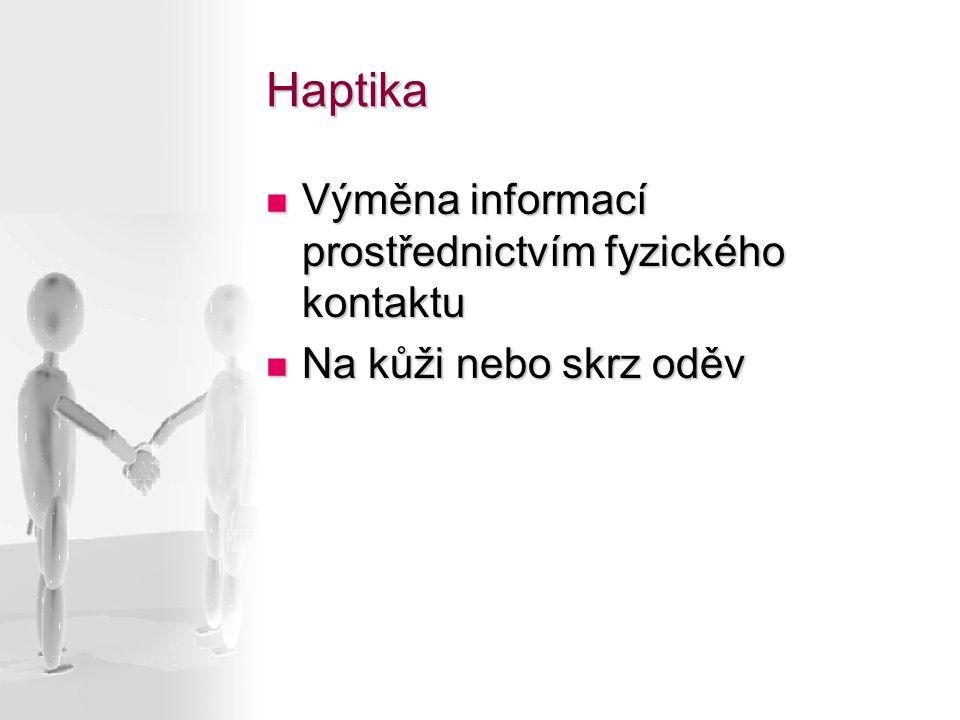 Haptika Výměna informací prostřednictvím fyzického kontaktu Výměna informací prostřednictvím fyzického kontaktu Na kůži nebo skrz oděv Na kůži nebo sk