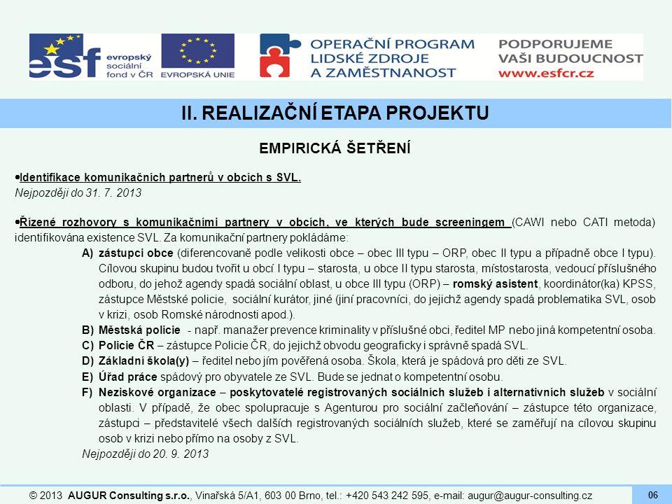 II. REALIZAČNÍ ETAPA PROJEKTU © 2013 AUGUR Consulting s.r.o., Vinařská 5/A1, 603 00 Brno, tel.: +420 543 242 595, e-mail: augur@augur-consulting.cz 06