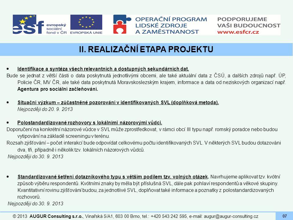 II. REALIZAČNÍ ETAPA PROJEKTU © 2013 AUGUR Consulting s.r.o., Vinařská 5/A1, 603 00 Brno, tel.: +420 543 242 595, e-mail: augur@augur-consulting.cz 07