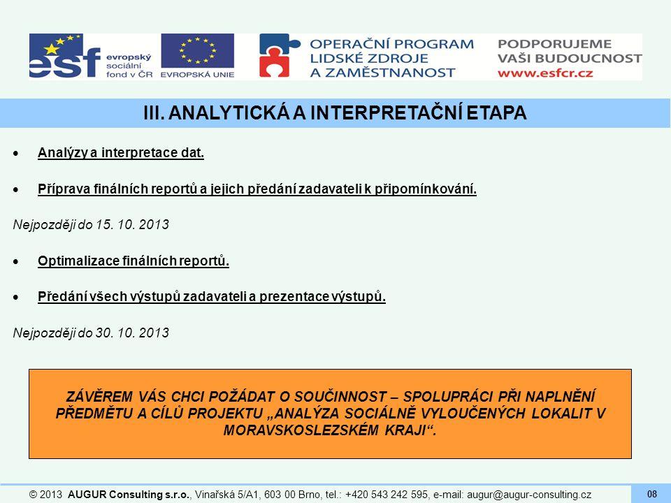 III. ANALYTICKÁ A INTERPRETAČNÍ ETAPA © 2013 AUGUR Consulting s.r.o., Vinařská 5/A1, 603 00 Brno, tel.: +420 543 242 595, e-mail: augur@augur-consulti