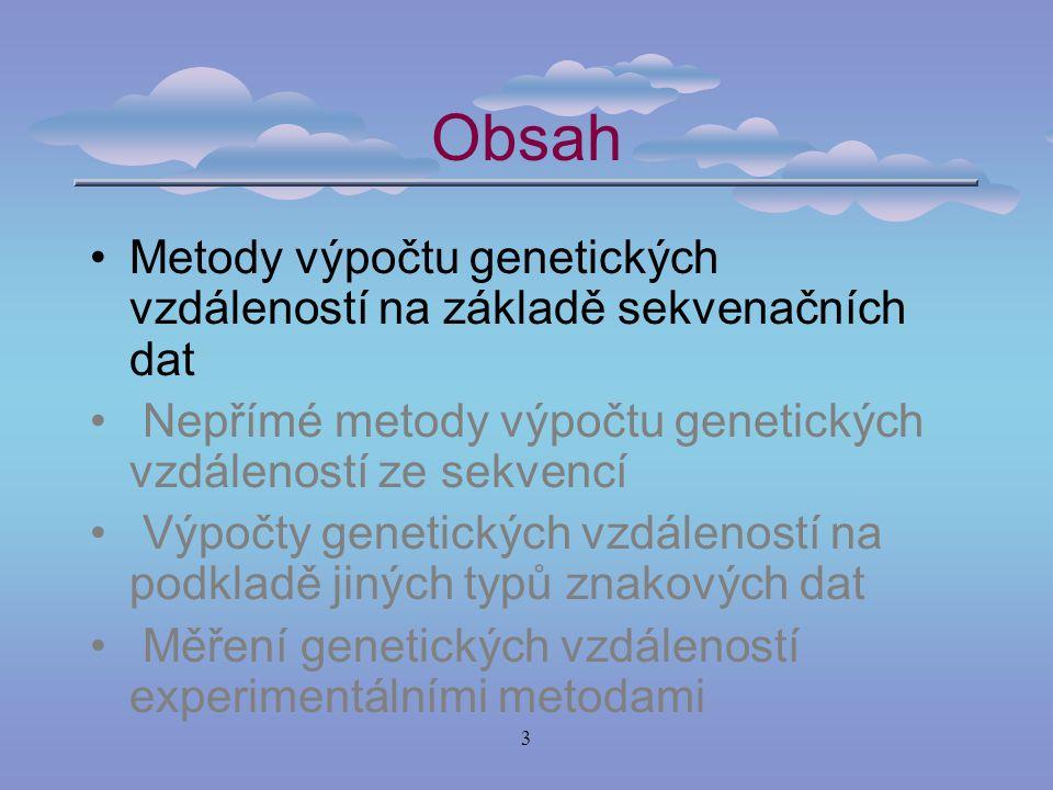 3 Obsah Metody výpočtu genetických vzdáleností na základě sekvenačních dat Nepřímé metody výpočtu genetických vzdáleností ze sekvencí Výpočty genetických vzdáleností na podkladě jiných typů znakových dat Měření genetických vzdáleností experimentálními metodami