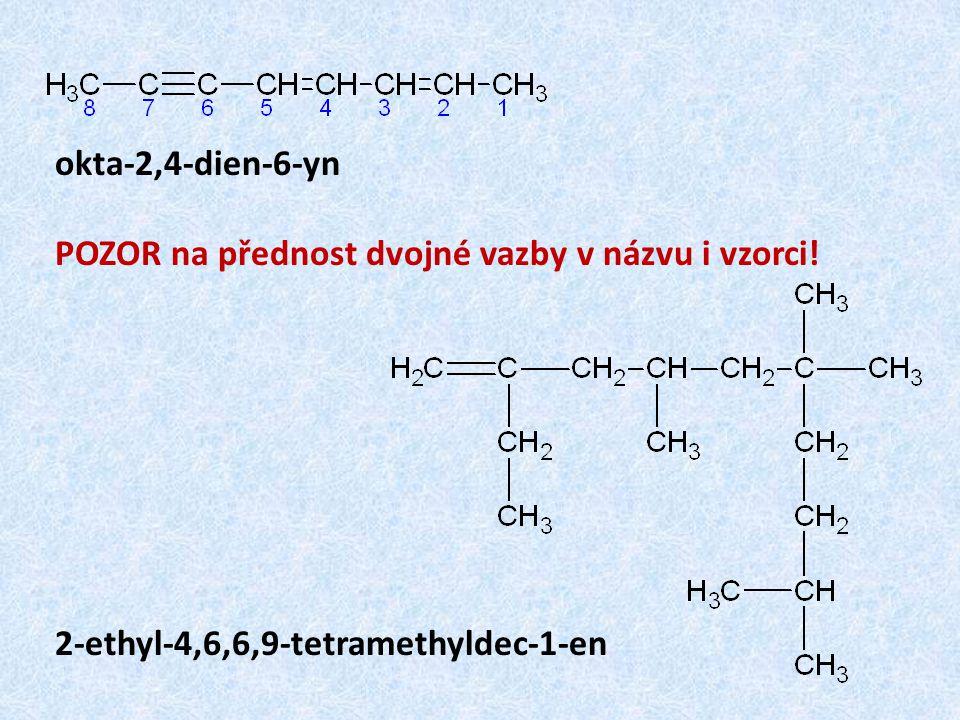 okta-2,4-dien-6-yn POZOR na přednost dvojné vazby v názvu i vzorci! 2-ethyl-4,6,6,9-tetramethyldec-1-en
