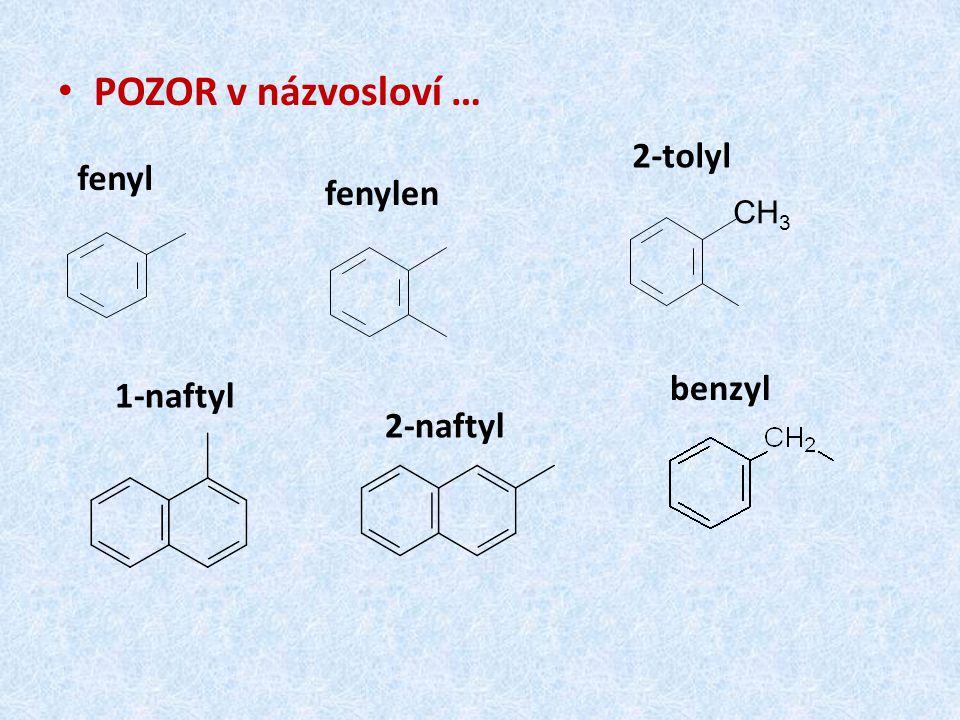 POZOR v názvosloví … fenyl fenylen 2-tolyl CH 3 1-naftyl 2-naftyl benzyl