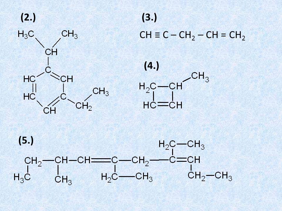 CH ≡ C – CH 2 – CH = CH 2 (2.)(3.) (4.) (5.)