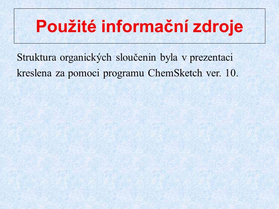 Použité informační zdroje Struktura organických sloučenin byla v prezentaci kreslena za pomoci programu ChemSketch ver. 10.