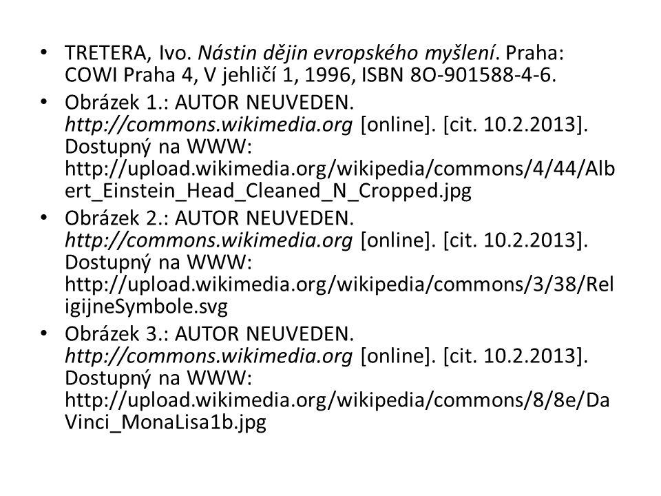 TRETERA, Ivo. Nástin dějin evropského myšlení. Praha: COWI Praha 4, V jehličí 1, 1996, ISBN 8O-901588-4-6. Obrázek 1.: AUTOR NEUVEDEN. http://commons.