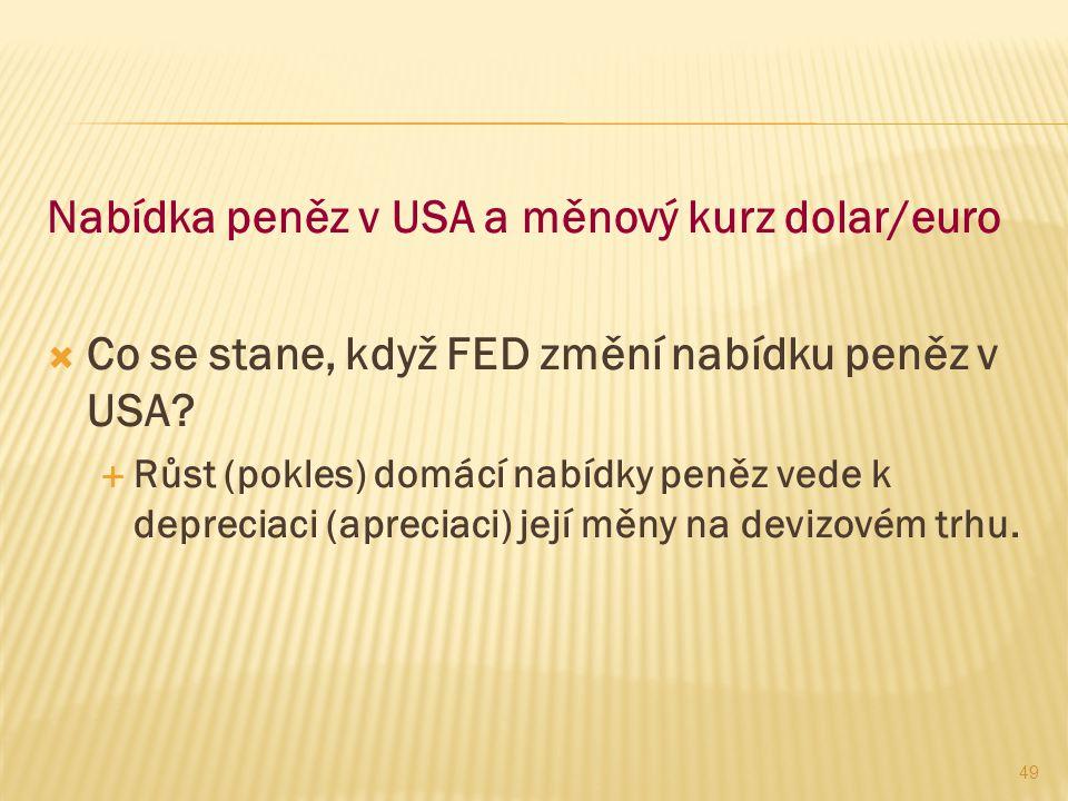 49 Nabídka peněz v USA a měnový kurz dolar/euro  Co se stane, když FED změní nabídku peněz v USA?  Růst (pokles) domácí nabídky peněz vede k depreci