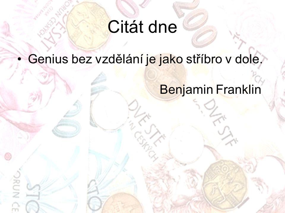 Citát dne Genius bez vzdělání je jako stříbro v dole. Benjamin Franklin