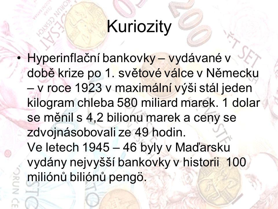 Kuriozity Hyperinflační bankovky – vydávané v době krize po 1. světové válce v Německu – v roce 1923 v maximální výši stál jeden kilogram chleba 580 m