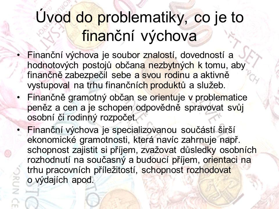 Úvod do problematiky, co je to finanční výchova Finanční výchova je soubor znalostí, dovedností a hodnotových postojů občana nezbytných k tomu, aby fi