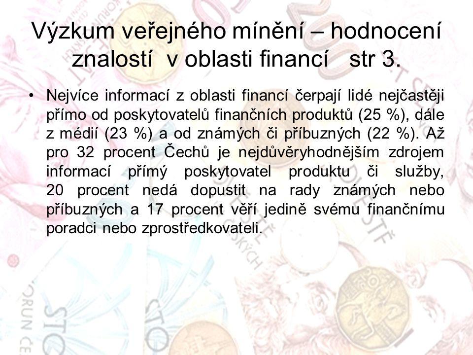 Výzkum veřejného mínění – hodnocení znalostí v oblasti financí str 3. Nejvíce informací z oblasti financí čerpají lidé nejčastěji přímo od poskytovate