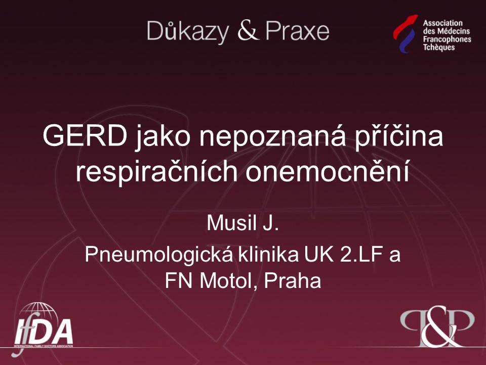 GERD jako nepoznaná příčina respiračních onemocnění Musil J. Pneumologická klinika UK 2.LF a FN Motol, Praha