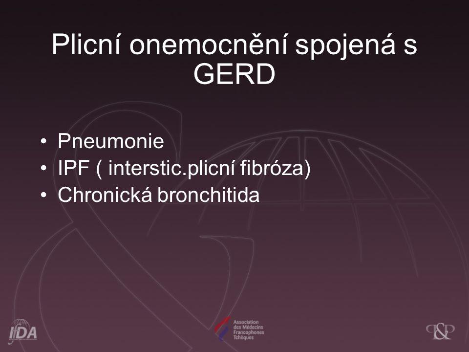 Plicní onemocnění spojená s GERD Pneumonie IPF ( interstic.plicní fibróza) Chronická bronchitida