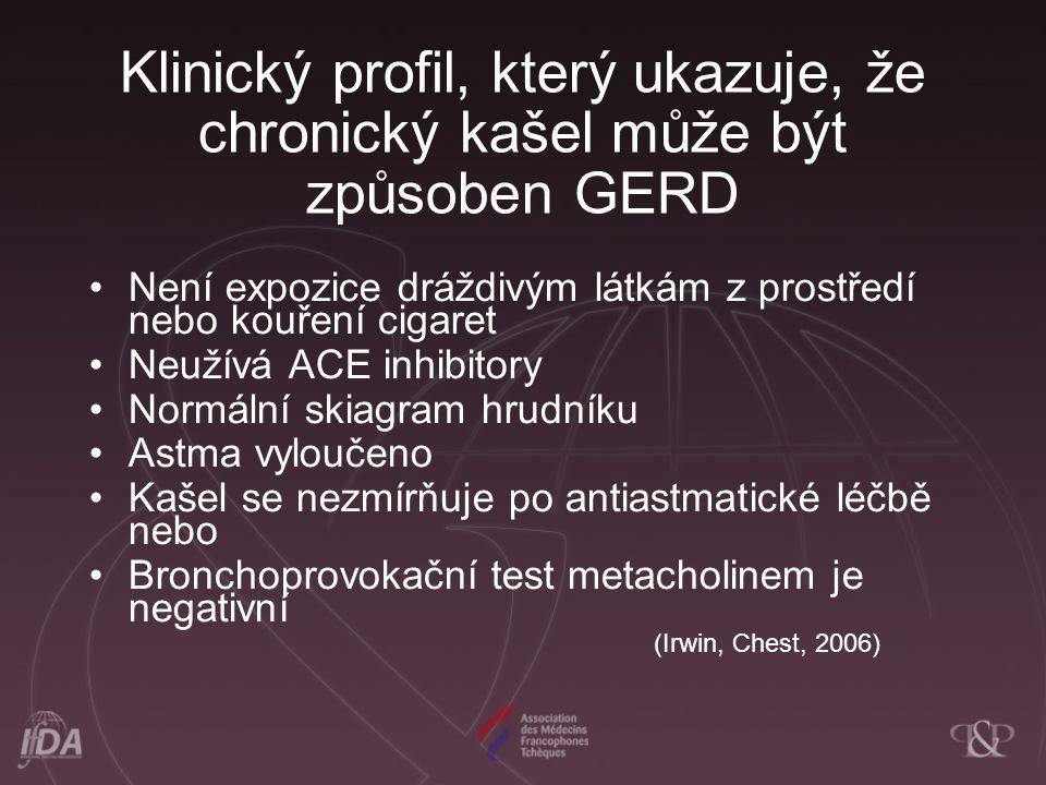 Klinický profil, který ukazuje, že chronický kašel může být způsoben GERD Není expozice dráždivým látkám z prostředí nebo kouření cigaret Neužívá ACE inhibitory Normální skiagram hrudníku Astma vyloučeno Kašel se nezmírňuje po antiastmatické léčbě nebo Bronchoprovokační test metacholinem je negativní (Irwin, Chest, 2006)