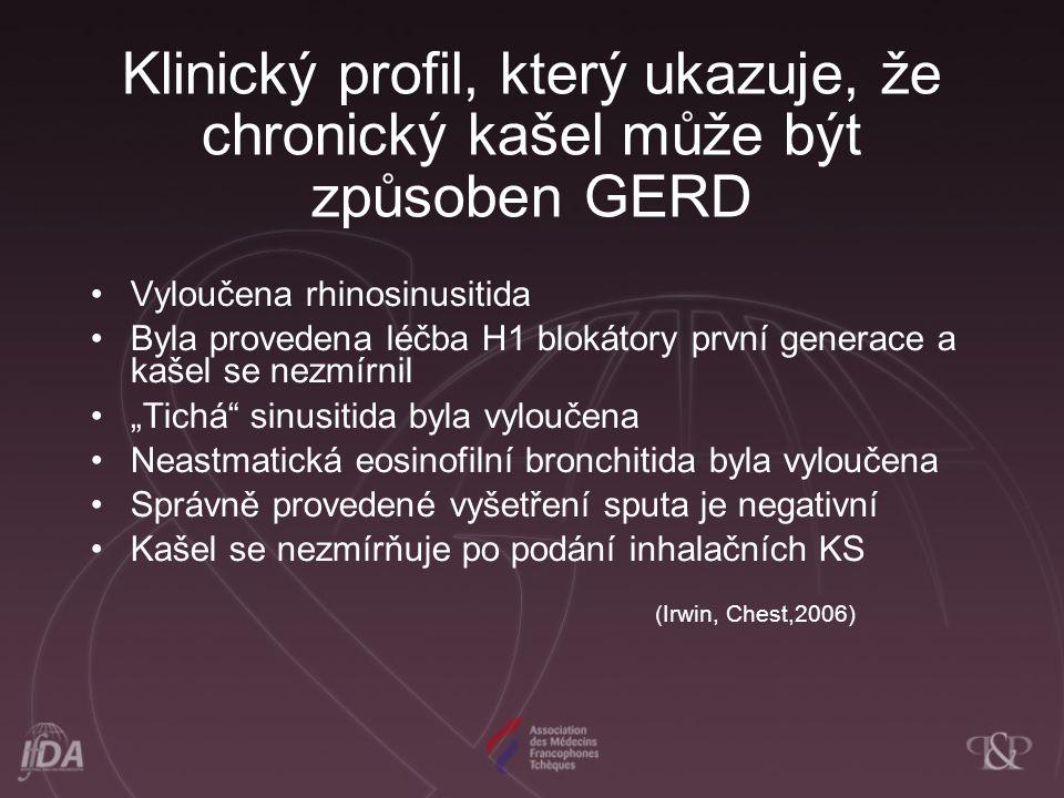 """Klinický profil, který ukazuje, že chronický kašel může být způsoben GERD Vyloučena rhinosinusitida Byla provedena léčba H1 blokátory první generace a kašel se nezmírnil """"Tichá sinusitida byla vyloučena Neastmatická eosinofilní bronchitida byla vyloučena Správně provedené vyšetření sputa je negativní Kašel se nezmírňuje po podání inhalačních KS (Irwin, Chest,2006)"""